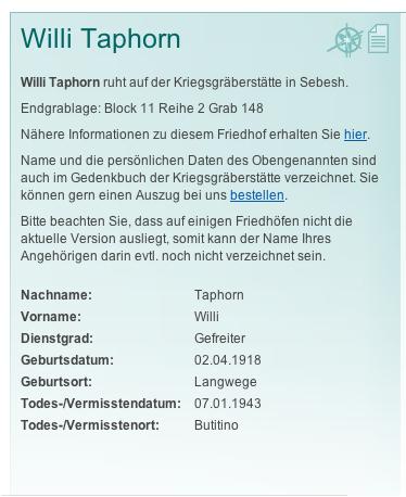 Willi Taphorn Bron: http://www.volksbund.de/index.php?id=1775&tx_igverlustsuche_pi2[gid]=9ccb9e31e06ac0cf28a5f5f80eaf8823